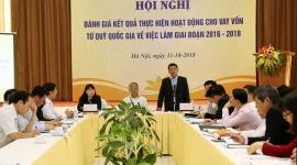 Hội nghị đánh giá hoạt động cho vay vốn từ Quỹ quốc gia về việc làm, giai đoạn 2016 – 2018