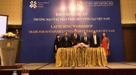"""Khởi động Dự án """"Thương mại vì sự phát triển bền vững"""" tại Việt Nam"""