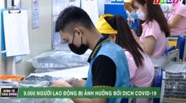 Hàng ngàn lao động bị ảnh hưởng bởi dịch COVID-19