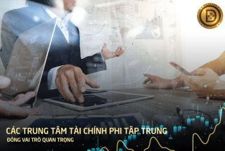 Vai trò của những Trung tâm tài chính phi tập trung trong nền tài chính 4.0
